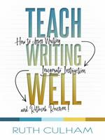 Teach Writing Well: How to Assess Writing, Invigorate Instruction, and Rethink Revision 1625311176 Book Cover