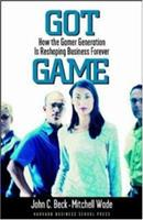 Got Game: How the Gamer Generation Is Reshaping Business Forever 1422104354 Book Cover