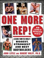 One More Rep!: Lessons from the World's Biggest, Strongest, and Best Bodybuilders 007147515X Book Cover