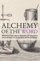 Alchemy of the Word: Writers Talk About Writing: 2nd Edition 0982655649 Book Cover
