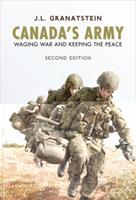 Canada's Army: Waging War and Keeping the Peace 0802046916 Book Cover