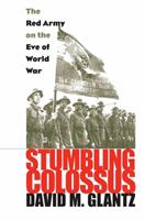 Stumbling Colossus: The Red Army on the Eve of World War (Modern War Studies) 0700608796 Book Cover