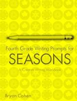 Fourth Grade Writing Prompts for Seasons: A Creative Writing Workbook 1479382329 Book Cover