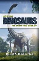 How Do Dinosaurs Fit Into the Bible?: Scientific Evidence That Dinosaurs Lived Recently 1543174256 Book Cover