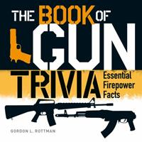 The Big Book of Gun Trivia: Everything you want to know, don't want to know, and don't know you need to know (General Military) 1782007695 Book Cover