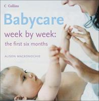 Babycare Week by Week: The First Six Months 0007240201 Book Cover