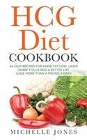 The HCG Diet Cookbook: 66 Easy Recipes for Rapid Fat Loss, Laser Sharp Focus and a Better Life (Lose up to a Pound a Day!) 1979610991 Book Cover