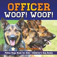 Officer Woof! Woof! Police Dogs Book for Kids Children's Dog Books 1541916212 Book Cover