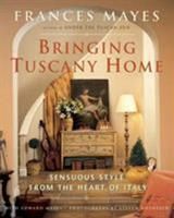 Bringing Tuscany Home: Sensuous Style From the Heart of Italy 0767917464 Book Cover