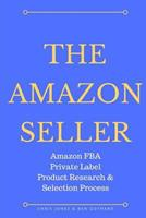 The Amazon Seller: Amazon Fba Private Label Product Research & Selection Process 194694100X Book Cover