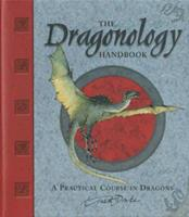 The Dragonology Handbook: A Practical Course in Dragons