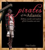 Pirates of the Atlantic: Robbery, Murder and Mayhem off the Canadian Coast 0887807410 Book Cover