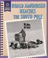 Roald Amundsen Reaches the South Pole 150816858X Book Cover