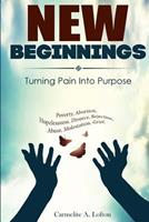 New Beginnings: Turning Pain Into Purpose 1548169447 Book Cover