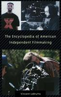 The Encyclopedia of American Independent Filmmaking: 0313301999 Book Cover