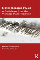 Notes Become Music: A Guidebook from the Viennese Piano Tradition 0367202263 Book Cover