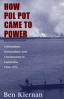 How Pol Pot Came to Power: Colonialism, Nationalism, and Communism in Cambodia, 1930-1975 0860910970 Book Cover