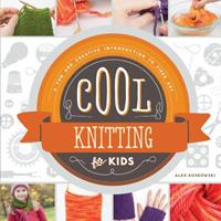 Cool Knitting for Kids: A Fun and Creative Introduction to Fiber Art 1624033083 Book Cover
