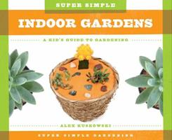 Super Simple Indoor Gardens:: A Kid's Guide to Gardening 1624035248 Book Cover