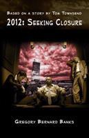 2012: Seeking Closure 0982436106 Book Cover