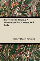 Expression in Singing; A Practical Study of Means and Ends 1446087832 Book Cover