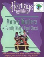Money Matters Family Tool Chest: Family Night Tool Chest : Creating Lasting Impressions for the Next Generation (Heritage Builders , No 5) 1564767361 Book Cover