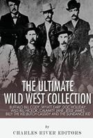 The Ultimate Wild West Collection: Buffalo Bill Cody, Wyatt Earp, Doc Holliday, Wild Bill Hickok, Calamity Jane, Jesse James, Billy the Kid, Butch Cassidy and the Sundance Kid 1492339547 Book Cover