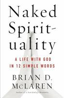 Naked Spirituality A Life With God in Twelve Simple Words 0061854026 Book Cover