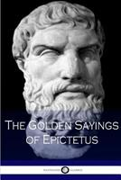 The Golden Sayings of Epictetus 1406525480 Book Cover