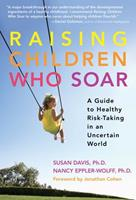 Raising Children Who Soar: A Guide to Healthy Risk-Taking in an Uncertain World 0807749974 Book Cover