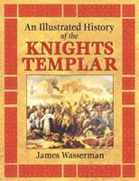 An Illustrated History of the Knights Templar 1594771170 Book Cover