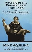 Praying in the Presence of Our Lord: With St. Thomas Aquinas (Praying in the Presence) 0879739584 Book Cover