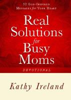 Real Solutions for Busy Moms Devotional: 52 God-Inspired Messages for Your Heart 1416563520 Book Cover