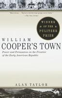 William Cooper's Town: Power and Persuasion on the Frontier of the Early American Republic 0679773002 Book Cover
