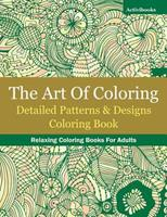 The Art of Coloring: Detailed Patterns & Designs Coloring Book: Relaxing Coloring Books for Adults 168321031X Book Cover