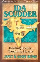 Ida Scudder: Healding Bodies, Touching Hearts (Christian Heroes, Then & Now) 157658285X Book Cover