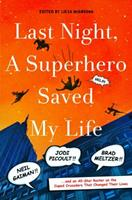 Last Night, a Superhero Saved My Life: Neil Gaiman!! Jodi Picoult!! Brad Meltzer!! . . . and an All-Star Roster on the Caped Crusaders That Changed Their Lives 1250043921 Book Cover