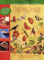 Absolute Beginner's Decoupage: The Simple Step-by-Step Guide 0823000559 Book Cover