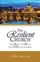The Resilient Church: The Glory, the Shame, and the Hope for Tomorrow 1593251041 Book Cover