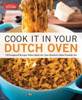 Cook It in Your Dutch Oven: 150 Foolproof Recipes Tailor-Made for Your Kitchen's Most Versatile Pot 1945256567 Book Cover