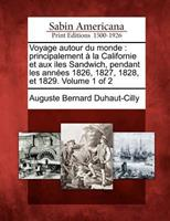 Voyage Autour Du Monde: Principalement a la Californie Et Aux Iles Sandwich, Pendant Les Annees 1826, 1827, 1828, Et 1829. Volume 1 of 2 127585253X Book Cover