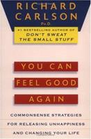 You Can Feel Good Again: Common-Sense Strategies for Releasing Unhappiness and Changing Your Life 0452272424 Book Cover