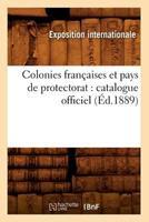 Colonies Franaaises Et Pays de Protectorat: Catalogue Officiel (A0/00d.1889) 2012531784 Book Cover