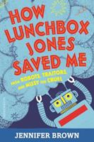 How Lunchbox Jones Saved Me from Robots, Traitors, and Missy the Cruel 1619634546 Book Cover