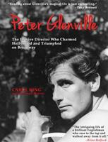 Peter Glenville: The Elusive Director Who Charmed Hollywood & Triumphed on Broadway 0615508170 Book Cover