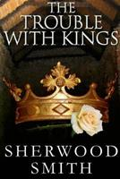 The Trouble with Kings 1605040258 Book Cover
