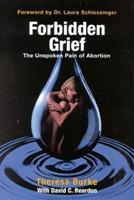 Forbidden Grief: The Unspoken Pain of Abortion 0964895781 Book Cover