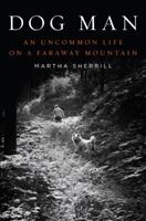 Dog Man: An Uncommon Life on a Faraway Mountain 1594483906 Book Cover