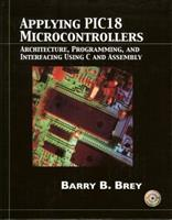 Applying PIC18 Microcontrollers: Architecture, Programming, and Interfacing using C and Assembly 0130885460 Book Cover