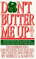 Don't Butter Me Up: The Handbook for a Low Fat Eating Plan That Will Melt Your Fat Away.. 0964147718 Book Cover